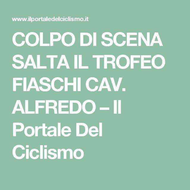 COLPO DI SCENA SALTA IL TROFEO FIASCHI CAV. ALFREDO – Il Portale Del Ciclismo
