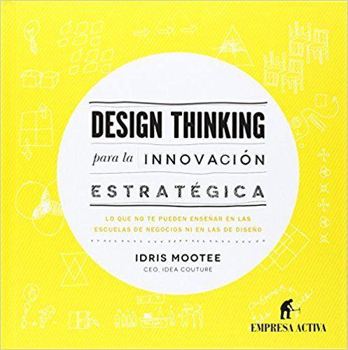 Design thinking para la innovación estratégica Empresa Activa ilustrado: Amazon.es: Idris Mootee: Libros