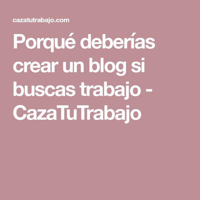 Porqué deberías crear un blog si buscas trabajo - CazaTuTrabajo