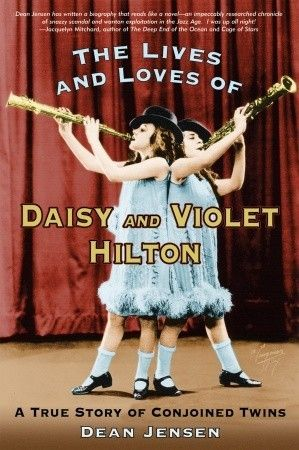 The Lives and Loves of Daisy and Violet Hilton: A True Story of Conjoined Twins (Mar)
