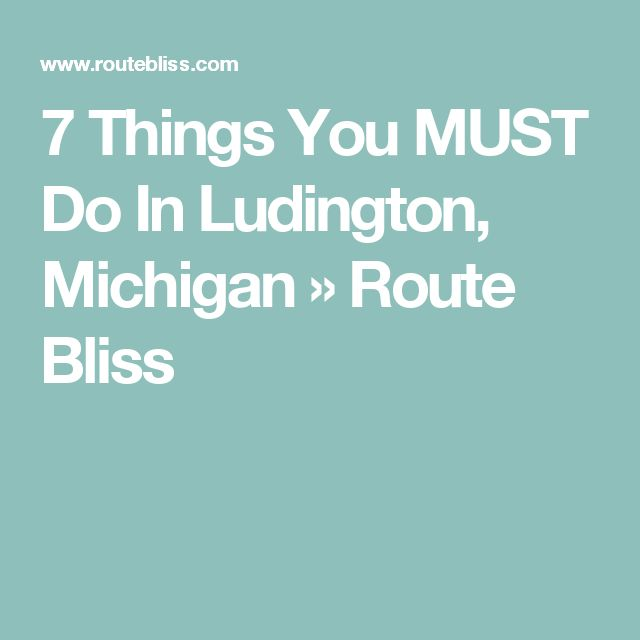 7 Things You MUST Do In Ludington, Michigan » Route Bliss
