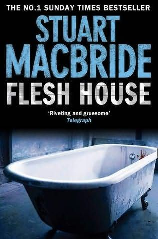 Flesh House (2008) (The fourth book in the Logan McRae series) A novel by Stuart MacBride
