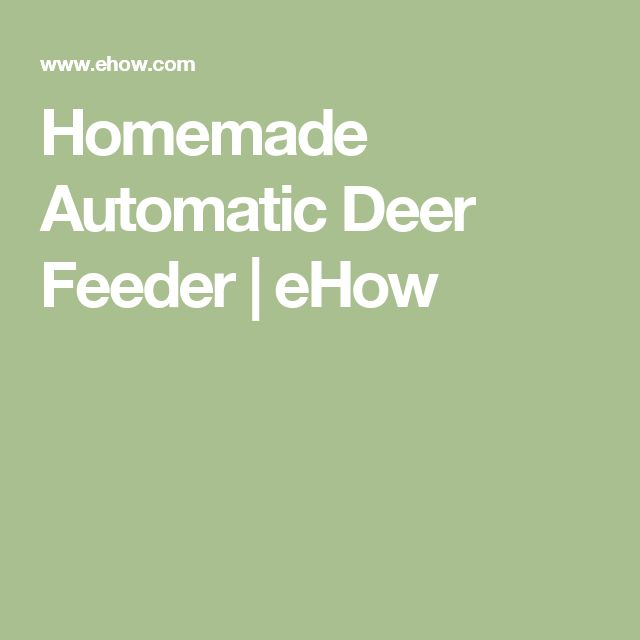 Homemade Automatic Deer Feeder | eHow