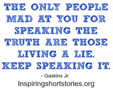 Truth Quotes - The Only People Mad At You For Speaking The Truth | Inspiring Short Stories