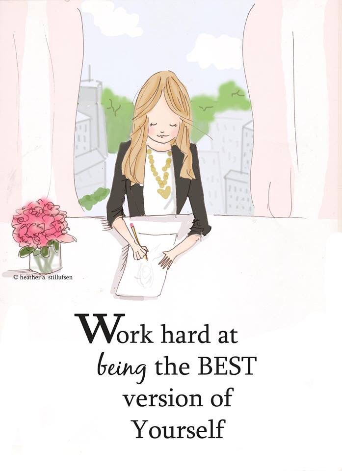 Work hard at being the best version of yourself