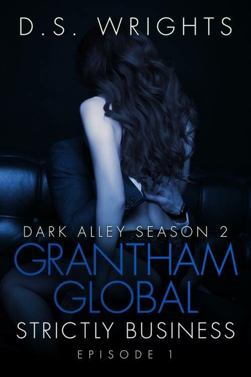 LAST CALL FOR BLOGGERS !  NOW WITH REVIEW OPTION AVAILABLE !! In ONLY 2 Days We Finally Get The Release Of  Dark Alley Season 2 Grantham Global Strictly Business EPISODE 1 ! Sign Ups Are Closing TODAY. Dont Miss Your Chance To Share This Sexy Dark Erotica Mystery. Blurb: After embracing the fact that what she truly wants does not fit into the expectations of society Alice tries to adapt to her new way of life. This means keeping her love life and new boyfriend a secret to absolutely everyone…