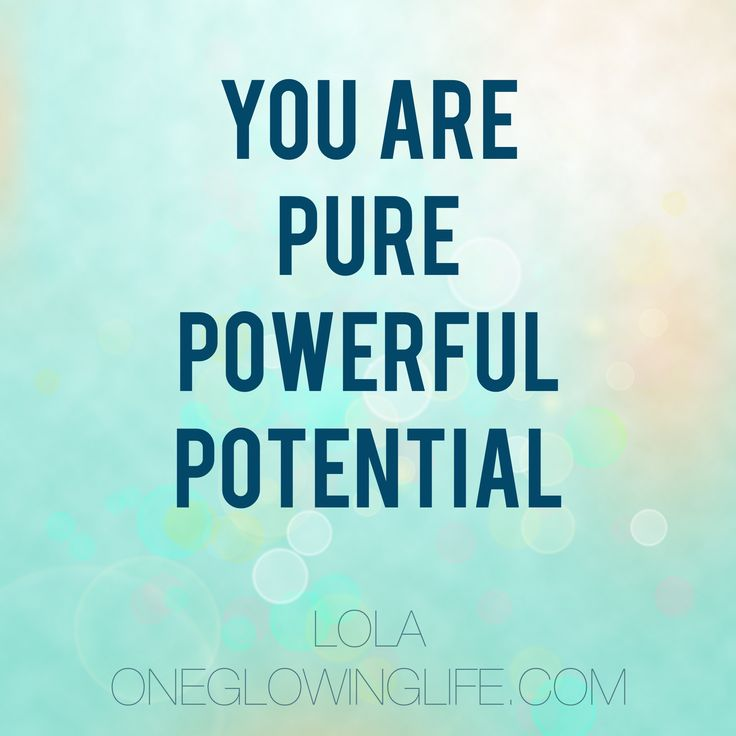 YOU ARE PURE POWERFUL POTENTIAL