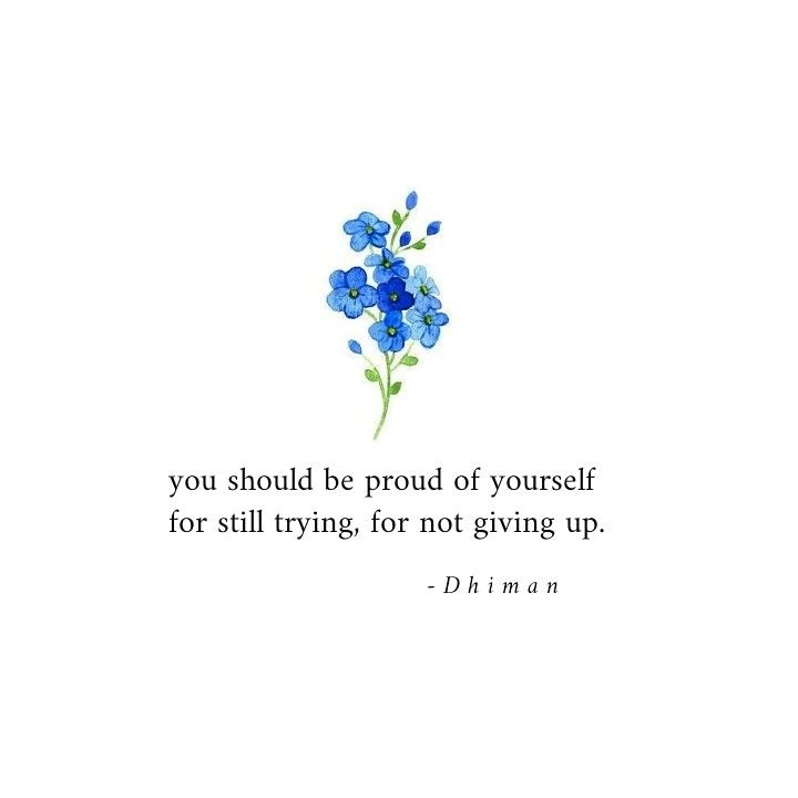 You Should Be Proud Of Yourself For Still Trying For Not Giving Up Poetryofdhiman Self Love Quotes Inspirational Words Life Quotes