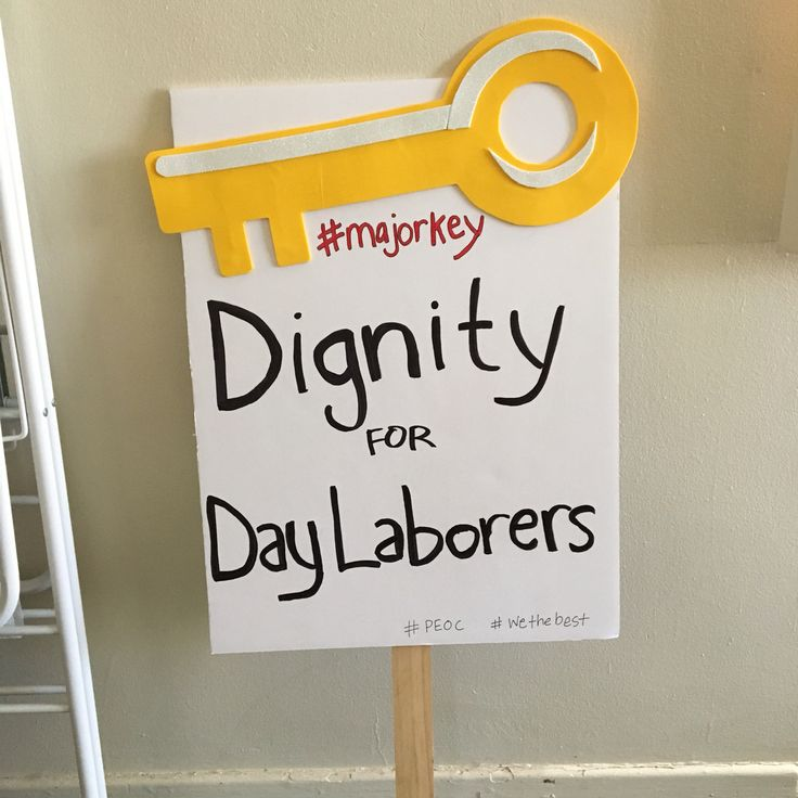 Dignity for Day Laborers! Protest sign for May Day. Reference to DJ Khaled and his major keys.