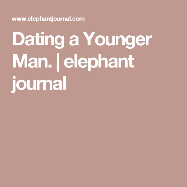 Dating a Younger Man.   elephant journal