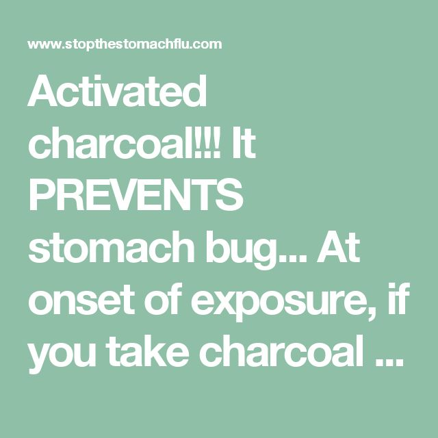 Activated charcoal!!! It PREVENTS stomach bug... At onset of exposure, if you take charcoal capsule or powder, you will NOT get stomach bug....You have to take 2-3 capsules at least twice daily for 2 days..