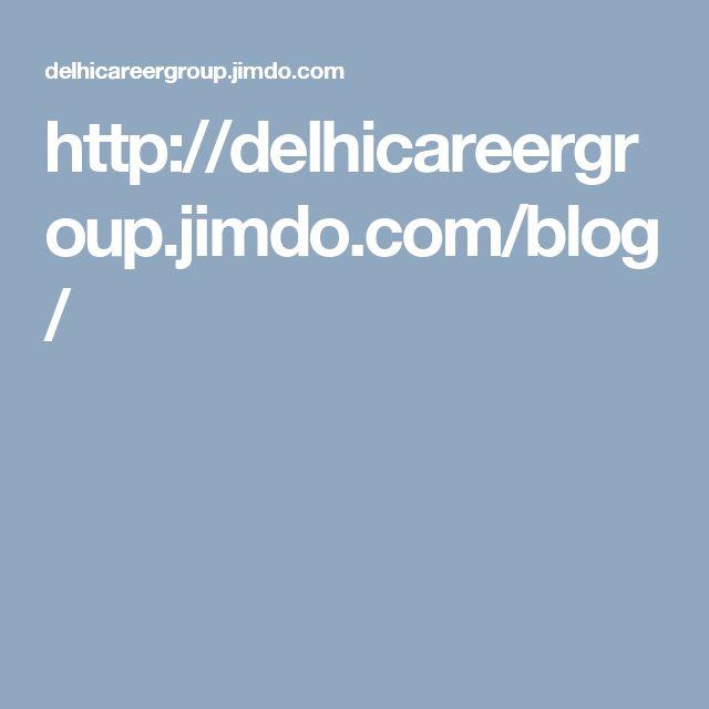 http://delhicareergroup.jimdo.com/blog/