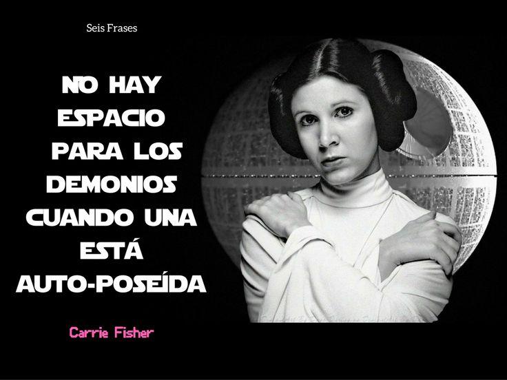 """""""No hay espacio para los demonios cuando una está auto-poseída."""" - Carrie Fisher"""