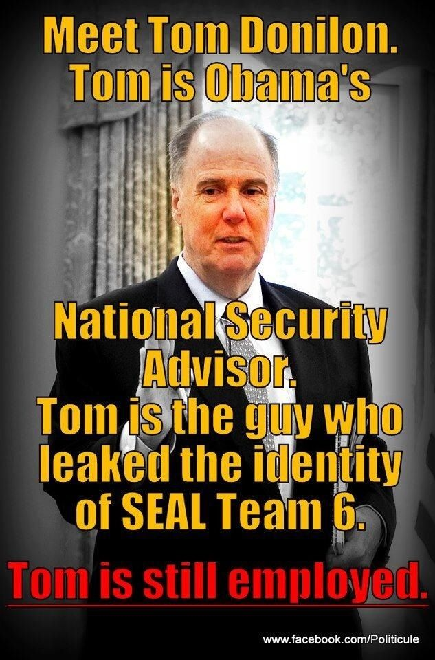 Meet Tom Donilon, Obama's National Security Advisor. Tom is the guy who leaked the identity of Seal Team 6. Tom is still employed.