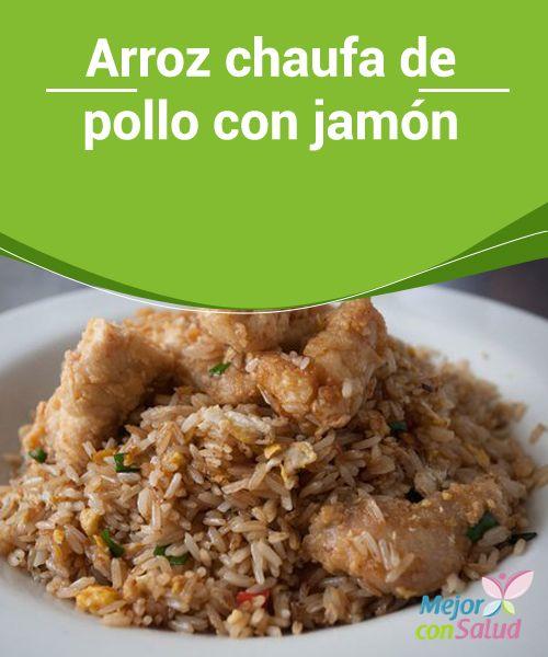 Arroz chaufa de pollo con jamón   El arroz chaufa de pollo con jamón es la variedad peruana del arroz chino. Este plato tradicional de origen oriental, consta de un arroz cocido salteado a fuego algo en un wok con verduras, tortilla de huevo, etc.