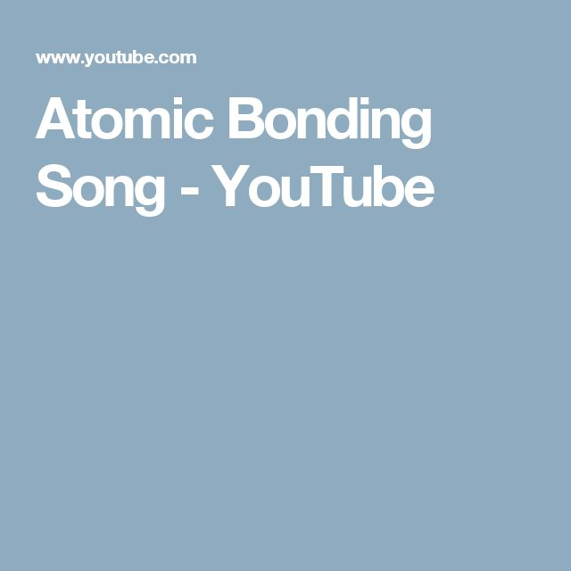Atomic Bonding Song - YouTube