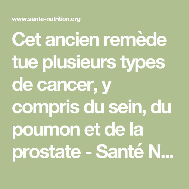 Cet ancien remède tue plusieurs types de cancer, y compris du sein, du poumon et de la prostate - Santé Nutrition