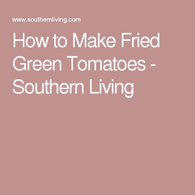 How to Make Fried Green Tomatoes - Southern Living