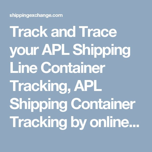 Track and Trace your APL Shipping Line Container Tracking, APL Shipping Container Tracking by online container tracking system. Keep every second details of your APL Shipping Line Container, APL shipping Line with Shipping Exchange.