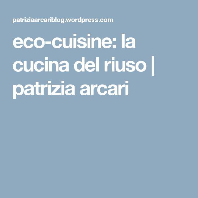eco-cuisine: la cucina del riuso | patrizia arcari