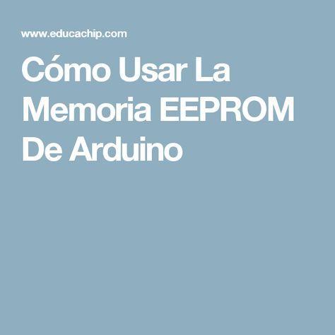 Cómo Usar La Memoria EEPROM De Arduino