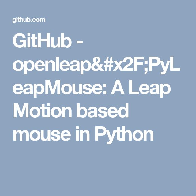 GitHub - openleap/PyLeapMouse: A Leap Motion based mouse in Python