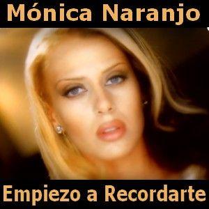 Acordes D Canciones: Monica Naranjo - Empiezo a Recordarte