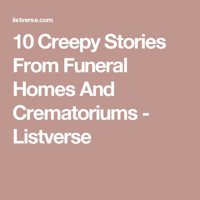 10 Creepy Stories From Funeral Homes And Crematoriums - Listverse