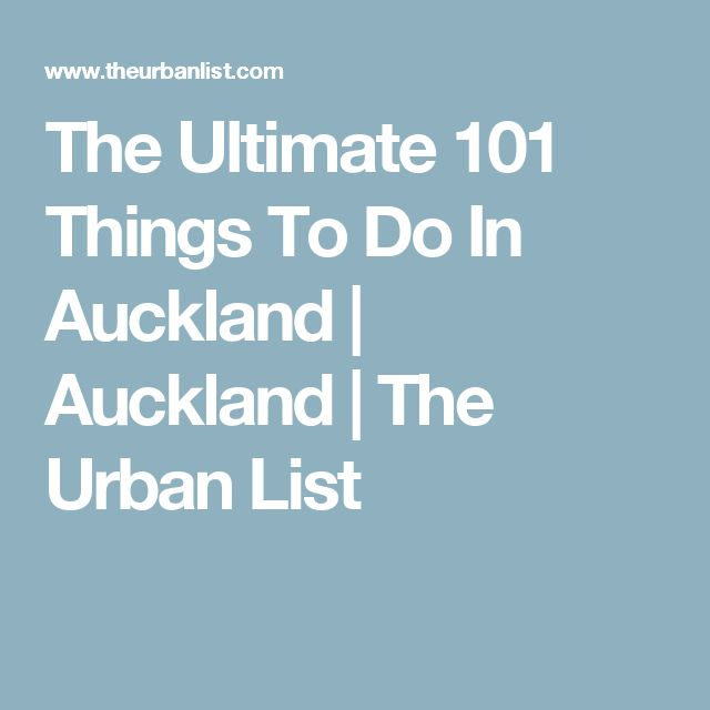 The Ultimate 101 Things To Do In Auckland | Auckland | The Urban List