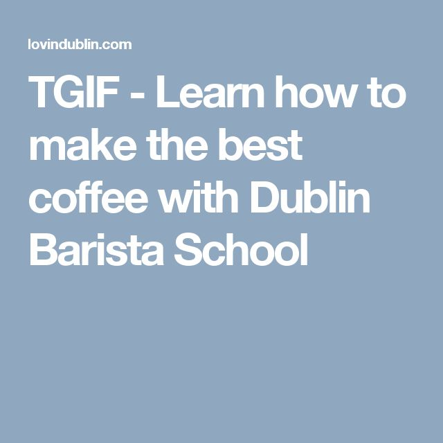 TGIF - Learn how to make the best coffee with Dublin Barista School