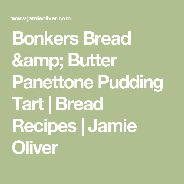 Bonkers Bread & Butter Panettone Pudding Tart   Bread Recipes   Jamie Oliver