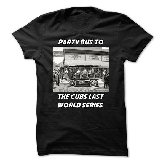 PARTY BUS TO LAST CUBS WORLD SERIES T-SHIRTS, HOODIES, SWEATSHIRT (22$ ==► Shopping Now)