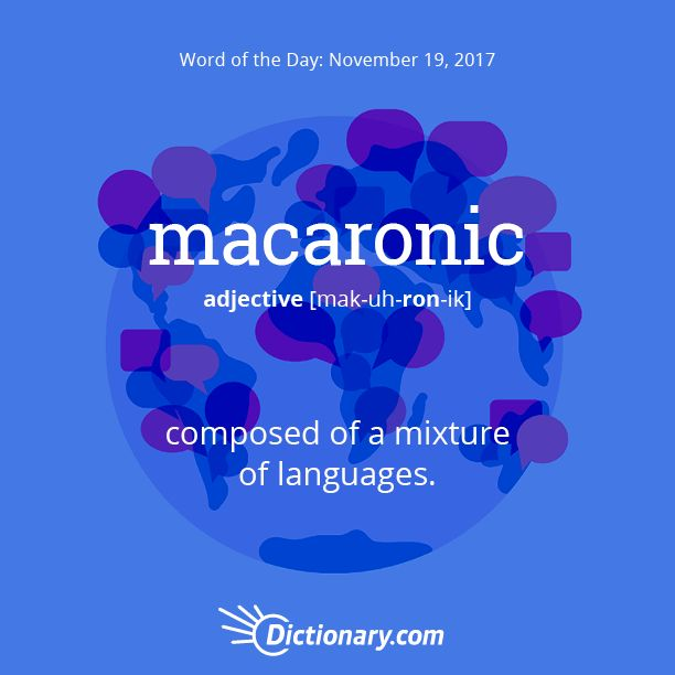 Dictionary.com's Word of the Day - macaronic - composed of a mixture of languages.