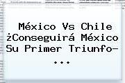 http://tecnoautos.com/wp-content/uploads/imagenes/tendencias/thumbs/mexico-vs-chile-conseguira-mexico-su-primer-triunfo.jpg Mexico Vs Chile 2015. México Vs Chile ¿Conseguirá México Su Primer Triunfo? ..., Enlaces, Imágenes, Videos y Tweets - http://tecnoautos.com/actualidad/mexico-vs-chile-2015-mexico-vs-chile-conseguira-mexico-su-primer-triunfo/