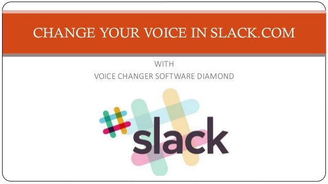 WITH VOICE CHANGER SOFTWARE DIAMOND CHANGE YOUR VOICE IN SLACK.COM