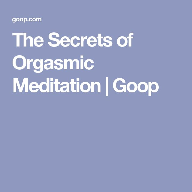 The Secrets of Orgasmic Meditation | Goop