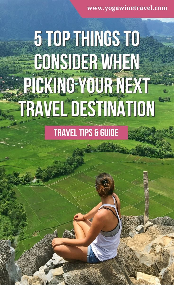 Yogawinetravel.com: 5 Top Things to Consider When Picking Your Next Travel Destination