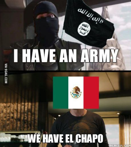 We have El Chapo