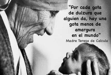 Madre Teresa de Calcuta. Toda mi admiración a ella y a gente como ella. Representan la esencia de la bondad