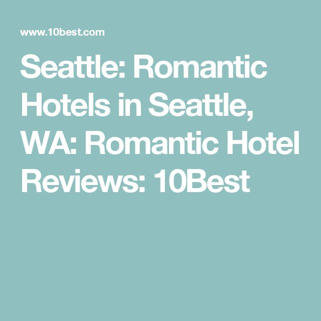 Seattle: Romantic Hotels in Seattle, WA: Romantic Hotel Reviews: 10Best