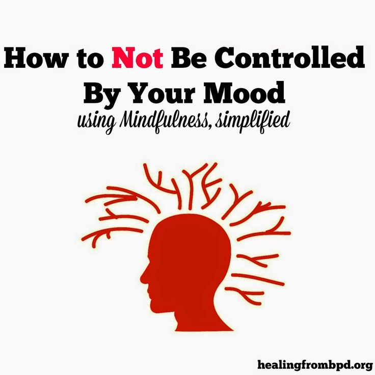 HealingFromBPD - Borderline Personality Disorder Blog: How to Not Be Controlled By Your Mood (Using Mindfulness)