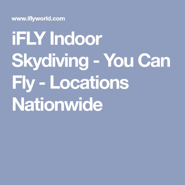 iFLY Indoor Skydiving - You Can Fly - Locations Nationwide