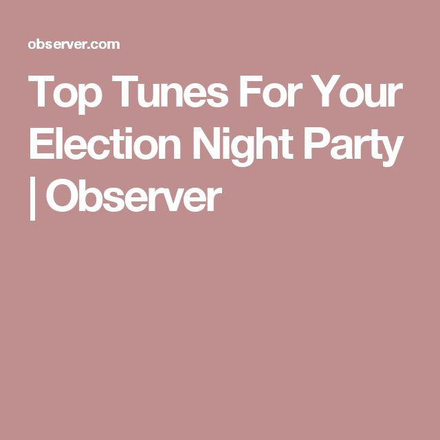 Top Tunes For Your Election Night Party | Observer