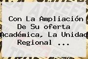 http://tecnoautos.com/wp-content/uploads/imagenes/tendencias/thumbs/con-la-ampliacion-de-su-oferta-academica-la-unidad-regional.jpg Oferta Academica. Con la ampliación de su oferta académica, la unidad regional ..., Enlaces, Imágenes, Videos y Tweets - http://tecnoautos.com/actualidad/oferta-academica-con-la-ampliacion-de-su-oferta-academica-la-unidad-regional/