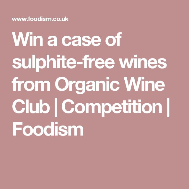 Win a case of sulphite-free wines from Organic Wine Club   Competition   Foodism