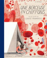 Isabelle Arsenault et Amy Novesky - Une berceuse en chiffons - La vie tissée de Louise Bourgeois.  https://hip.univ-orleans.fr/ipac20/ipac.jsp?session=1491T72G40108.5257&menu=search&aspect=subtab48&npp=10&ipp=25&spp=20&profile=scd&ri=3&source=%7E%21la_source&index=.GK&term=une+berceuse+en+chiffons&x=0&y=0&aspect=subtab48
