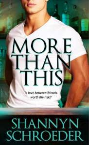More Than This  Shannyn Schroeder  When a lonely teacher teams up with a handsome bartender for some outrageous acts, they both get more than they bargained for.... Is love between friends worth the risk?