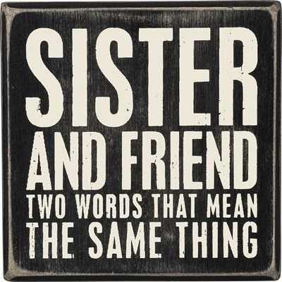 "- Wooden Box Sign with hollow back featuring Sister and Friendship Quotation - Measures 4"" X 4"" - Featured wording: ""Sister and Friend Two Words That Mean the Same Thing"" - Displays well on the wall o"
