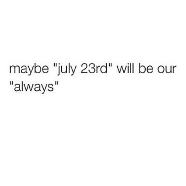 Feel dirty repinning someone's one direction pin.... But, July 23 is our Always. When we said I Do.