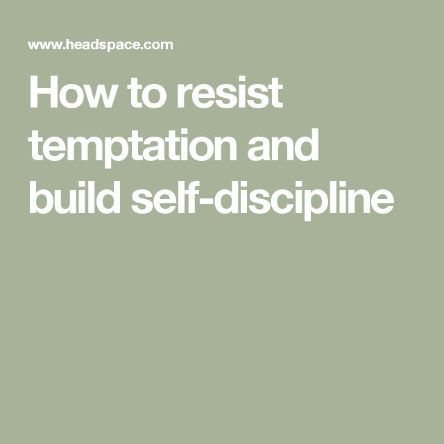 How to resist temptation and build self-discipline